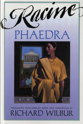 Phaedra, by Racine - Racine, Jean Baptiste, and Tulipanov, Igor (Illustrator), and Wilbur, Richard (Translated by)