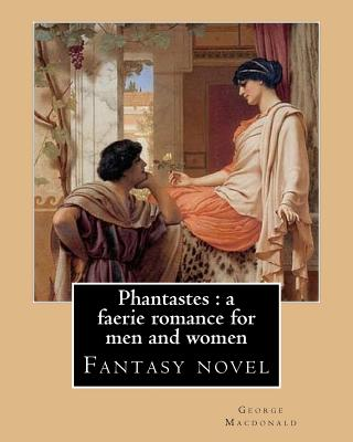 Phantastes: a faerie romance for men and women. By: George Macdonald: Fantasy novel - MacDonald, George