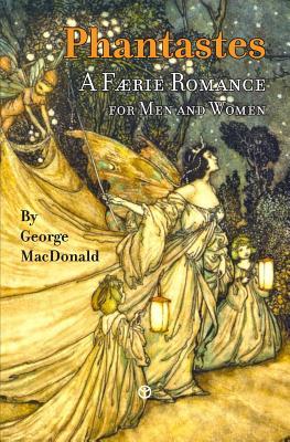 Phantastes: A Faerie Romance for Men and Women - MacDonald, George
