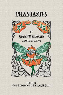 Phantastes: Annotated Edition - Pennington, John (Editor), and McGillis (Editor), and MacDonald, George