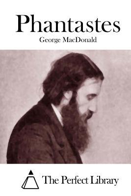 Phantastes - MacDonald, George, and The Perfect Library (Editor)