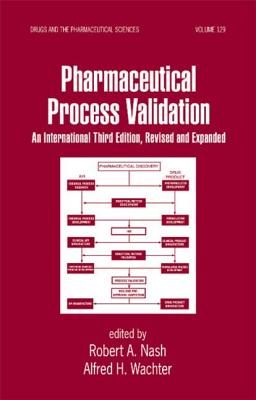 Pharmaceutical Process Validation: An International - Nash, Robert A, B.S., M.S., M.D. (Editor), and Wachter, Alfred H (Editor)