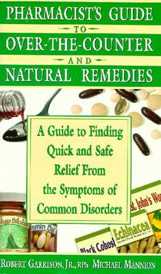 Pharmacist's Guide to Over-The-Counter and Natural Remedies - Garrison, Robert, and Mannion, Michael