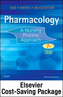 Pharmacology: A Nursing Process Approach - Kee, Joyce LeFever, MS, RN, and Hayes, Evelyn R, PhD, MPH, and McCuistion, Linda E, PhD, RN, Anp, CNS
