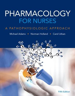 Pharmacology for Nurses: A Pathophysiologic Approach Plus Mylab Nursing with Pearson Etext -- Access Card Package - Adams, Michael, and Holland, Norman, Professor, and Urban, Carol