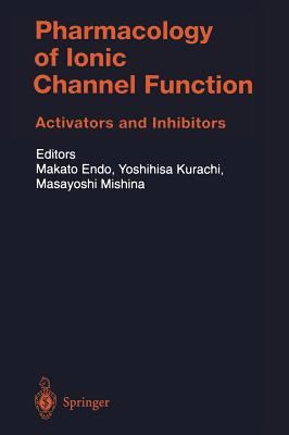 Pharmacology of Ionic Channel Function: Activators and Inhibitors - Endo, M (Editor), and Kurachi, Y (Editor), and Mishina, M (Editor)