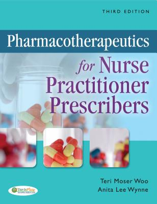 Pharmacotherapeutics for Nurse Practitioner Prescribers - Woo, Teri Moser, RN, PhD, and Wynne, Anita Lee, PhD