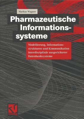 Pharmazeutische Informationssysteme: Modellierung, Informationsstrukturen Und Kommunikation Interdisziplinar Ausgerichteter Datenbanksysteme - Wagner, Markus