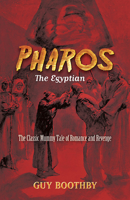 Pharos, the Egyptian: The Classic Mummy Tale of Romance and Revenge - Boothby, Guy