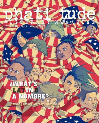 Phati'tude Literary Magazine: What's in a Nombre? Writing Latin@ Identity in America - Wier, Adam (Editor), and Johnson, Jennifer-Crystal (Editor), and Pesantez, Kevin Tobar (Editor)
