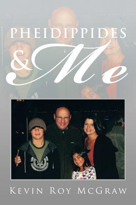 Pheidippides & Me - McGraw, Kevin Roy