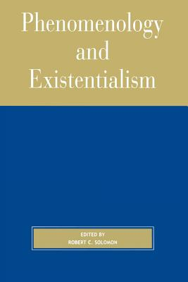 Phenomenology and Existentialism - Solomon, Robert C (Introduction by)