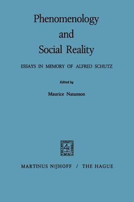 Phenomenology and Social Reality: Essays in Memory of Alfred Schutz - Natanson, Maurice (Editor)