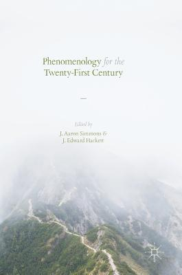 Phenomenology for the Twenty-First Century - Simmons, J Aaron (Editor), and Hackett, J Edward (Editor)