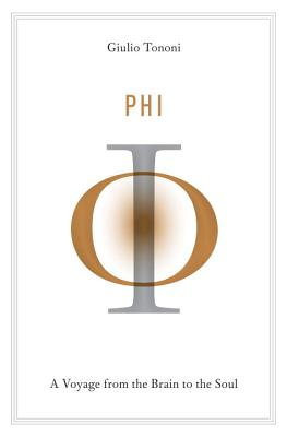 Phi: A Voyage from the Brain to the Soul - Tononi, Giulio