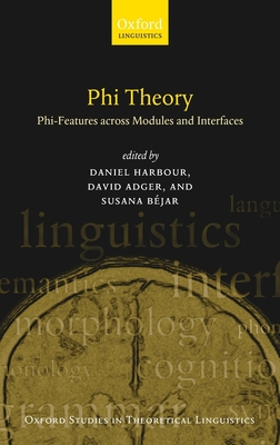 Phi-Theory: Phi-Features Across Modules and Interfaces - Adger, David (Editor), and Bejar, Susana (Editor), and Harbour, Daniel (Editor)