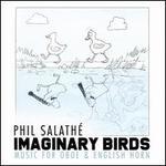 Phil Salathé: Imaginary Birds - Music for Oboe & English Horn