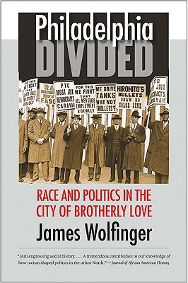 Philadelphia Divided: Race and Politics in the City of Brotherly Love - Wolfinger, James