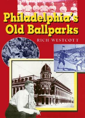 Philadelphia's Old Ballparks C - Westcott, Rich