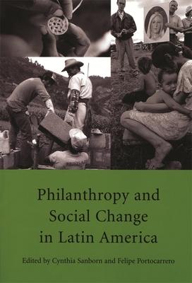 Philanthropy and Social Change in Latin America - Sanborn, Cynthia (Editor), and Portocarrero, Felipe (Editor)