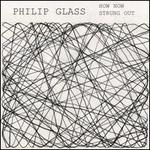 Philip Glass: How Now; Strung Out