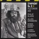 "Philip Glass: Symphony No. 6 ""Plutonian Ode"""