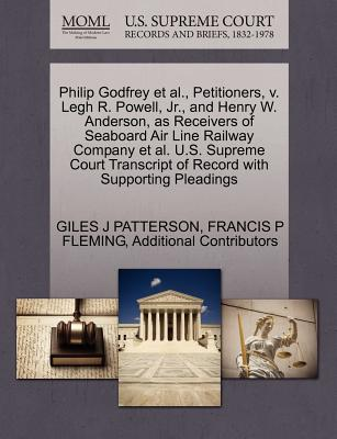 Philip Godfrey et al., Petitioners, V. Legh R. Powell, JR., and Henry W. Anderson, as Receivers of Seaboard Air Line Railway Company et al. U.S. Supreme Court Transcript of Record with Supporting Pleadings - Patterson, Giles J, and Fleming, Francis P, and Additional Contributors