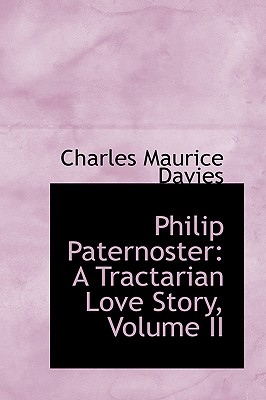Philip Paternoster: A Tractarian Love Story, Volume II - Davies, Charles Maurice