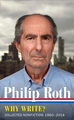 Philip Roth: Why Write? (Loa #300): Collected Nonfiction 1960-2014 - Roth, Philip