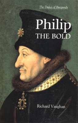 Philip the Bold: The Formation of the Burgundian State - Vaughan, Richard, and Vale [foreword], Malcolm