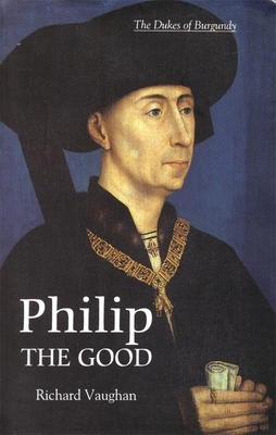 Philip the Good: The Apogee of Burgundy - Vaughan, Richard, and Small [introduction], Graeme, and Small, Graeme