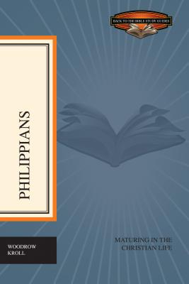 Philippians: Maturing in the Christian Life - Kroll, Woodrow, Dr.