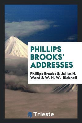 Phillips Brooks' Addresses - Brooks, Phillips