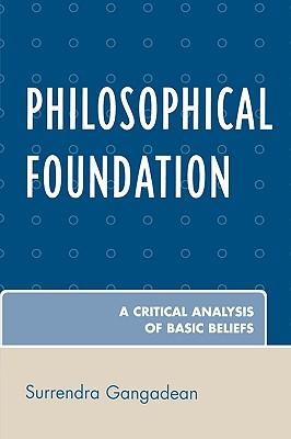 Philosophical Foundation: A Critical Analysis of Basic Beliefs - Gangadean, Surrendra