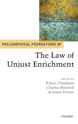 Philosophical Foundations of the Law of Unjust Enrichment - Chambers, Robert (Editor), and Mitchell, Charles (Editor), and Penner, James (Editor)