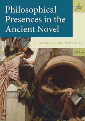 Philosophical Presences in the Ancient Novel - Morgan, J. R., and Jones, Meriel (Editor)