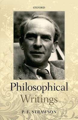 Philosophical Writings - Strawson, P. F.