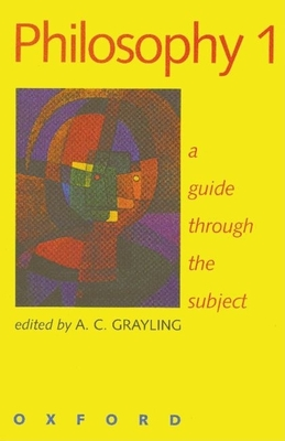 Philosophy 1: A Guide Through the Subject - Grayling, A C (Editor)