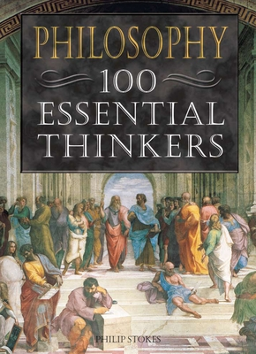 Philosophy 100 Essential Thinkers - Stokes, Philip