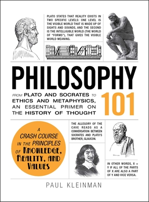 Philosophy 101: From Plato and Socrates to Ethics and Metaphysics, an Essential Primer on the History of Thought - Kleinman, Paul