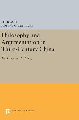 Philosophy and Argumentation in Third-Century China: The Essays of Hsi K'ang - K'ang, His, and Henricks, Robert G.