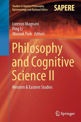 Philosophy and Cognitive Science II: Western & Eastern Studies - Magnani, Lorenzo (Editor), and Li, Ping (Editor), and Park, Woosuk (Editor)