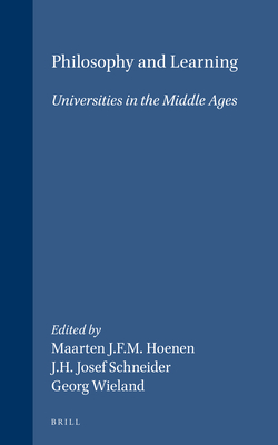 Philosophy and Learning: Universities in the Middle Ages - Hoenen, Maarten (Editor), and Schneider (Editor), and Wieland (Editor)