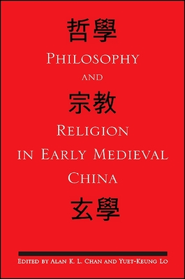 Philosophy and Religion in Early Medieval China - Chan, Alan K L (Editor), and Lo, Yuet-Keung (Editor)