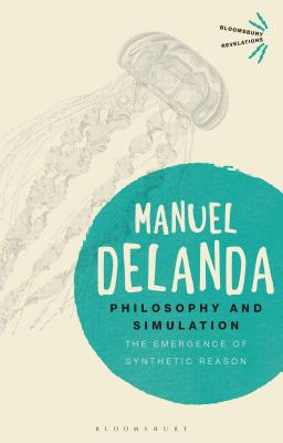 Philosophy and Simulation: The Emergence of Synthetic Reason - Delanda, Manuel