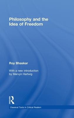 Philosophy and the Idea of Freedom - Bhaskar, Roy