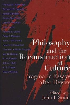 Philosophy and the Reconstruction of Culture - Stuhr, John J (Editor)