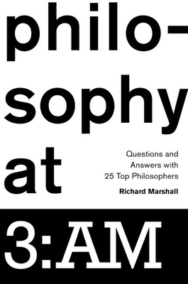 Philosophy at 3: AM: Questions and Answers with 25 Top Philosophers - Marshall, Richard