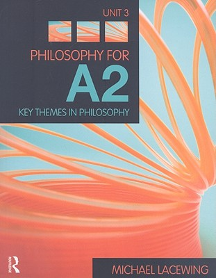 Philosophy for A2: Unit 3: Key Themes in Philosophy - Lacewing, Michael