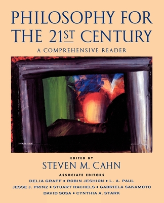 Philosophy for the 21st Century: A Comprehensive Reader - Cahn, Steven M, Dr. (Editor), and Bloom, Samuel William